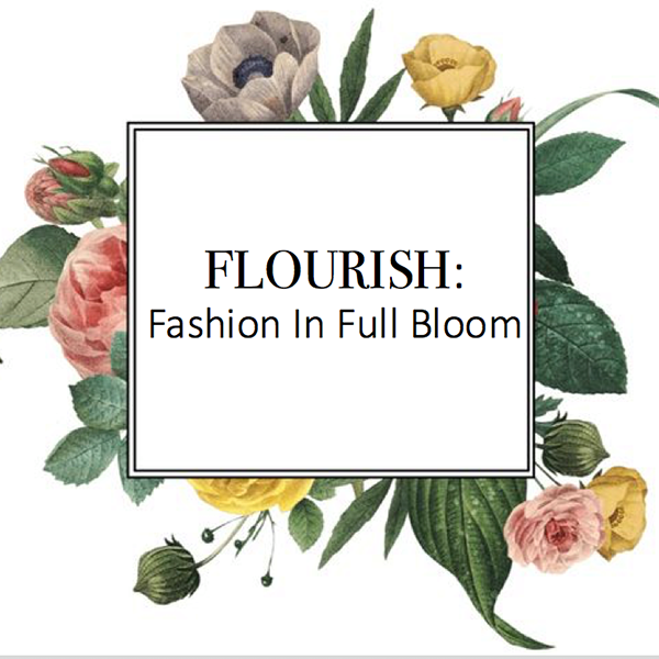 Visit our 12th annual fashion show: FLOURISH: Fashion in Full Bloom