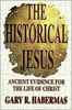 The Historical Jesus: Ancient Evidence for the Life of Christ by Gary R. Habermas