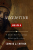 Augustine as Mentor: A Model for Preparing Spiritual Leaders by Edward Smither