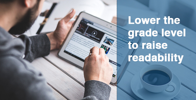 Lower the reading level to raise readability