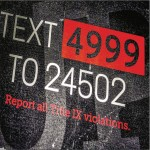 REACH OUT — Title IX urges victims of sexual assault to report violations by texting 24502. Photo Credit: Manuel Livingston