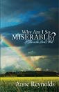 Why Am I So Miserable? by Anne Reynolds