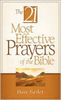 The 21 Most Effective Prayers of the Bible, by David Earley