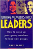 Turning Members in to Leaders: How to Raise up your group members to lead new groups by David Earley