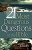 The 21 Most Dangerous Questions in the Bible, by David Earley