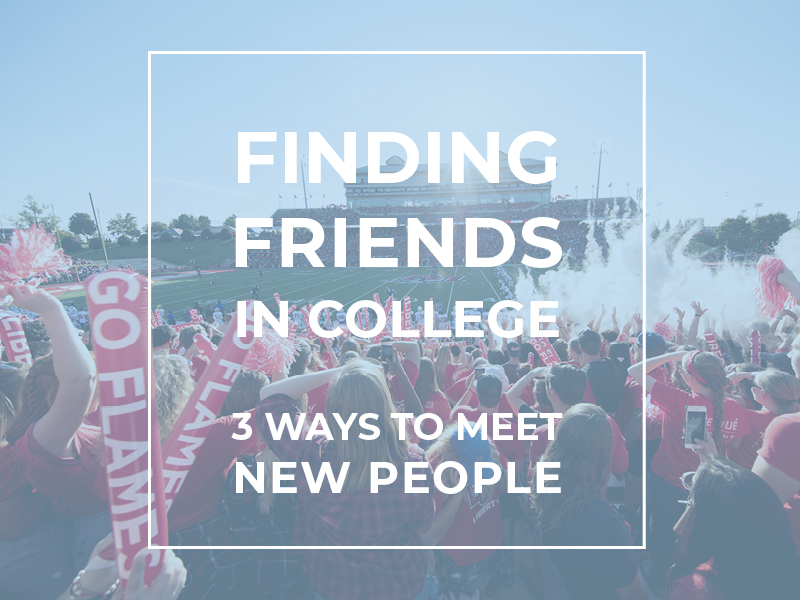 Finding Friends in College: 3 Ways to Meet New People