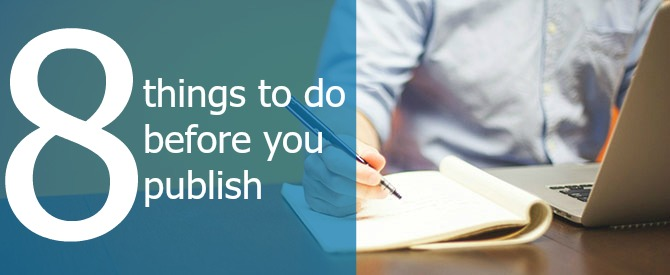 8 Things to Do Before You Publish